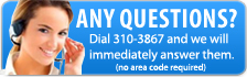 Questions? Call 310-3867 and we will immediatly answer them.